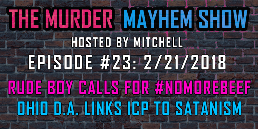 Murder Mayhem Show #23: Rude Boy calls for #NoMoreBeef. Ohio D.A. tries to link ICP to Satanism