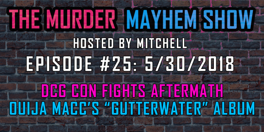 "Murder Mayhem Show #25: MNE and Psy Response to DCG Con Fights, Ouija Macc Releases ""GutterWater"""