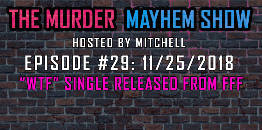 "Murder Mayhem Show #29: ""WTF"" single released from FFF"