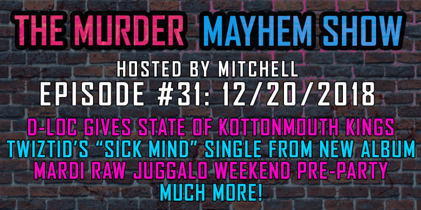 "Murder Mayhem Show #31: D-Loc gives state of Kottonmouth Kings, Twiztid's ""Sick Mind"" single, Mardi Raw Juggalo Weekend pre-party, more"