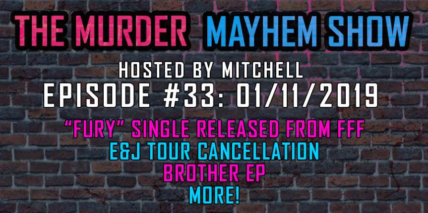"Murder Mayhem Show #33: ""Fury"" single released from FFF, E&J tour cancelled, Violent J's Brother EP, more"
