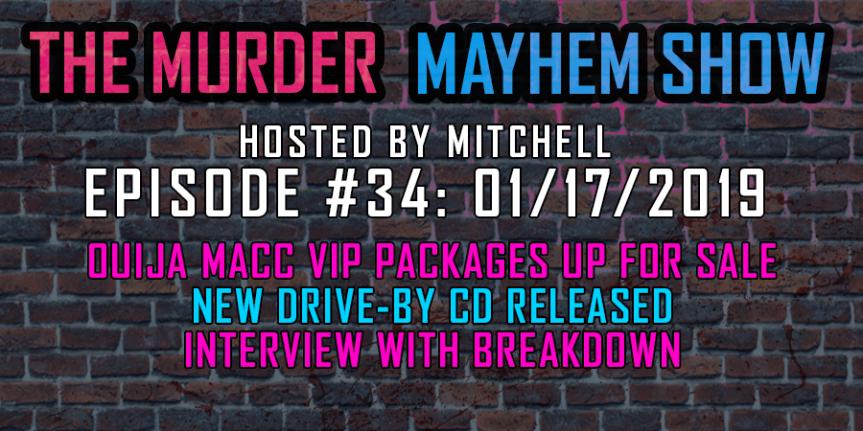 Murder Mayhem Show #34: Ouija VIPs up for sale, Drive-By CD released, Breakdowninterview