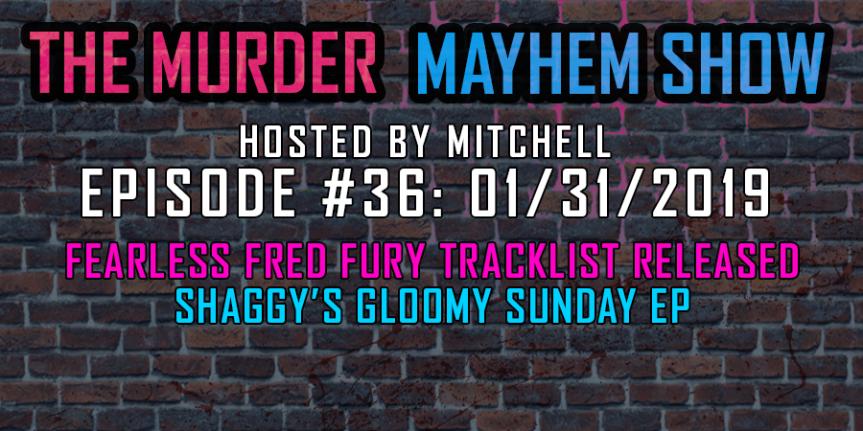 Murder Mayhem Show #36: FFF tracklist released, Shaggy's Gloomy SundayEP