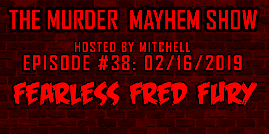 Murder Mayhem Show #38: Fearless Fred Fury
