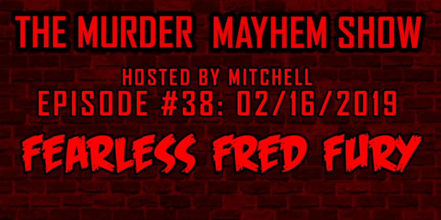 Murder Mayhem Show #38: Fearless FredFury