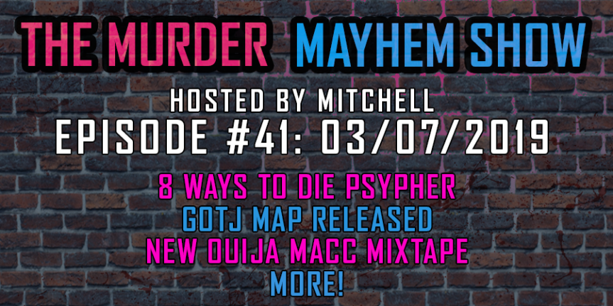 Murder Mayhem Show #41: 8 Ways To Die Psypher, GOTJ 2019 map revealed, Ouija's 50 Shades Of Dead mixtape, more