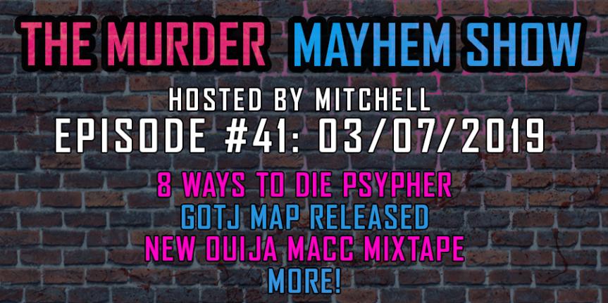 Murder Mayhem Show #41: 8 Ways To Die Psypher, GOTJ 2019 map revealed, Ouija's 50 Shades Of Dead mixtape,more