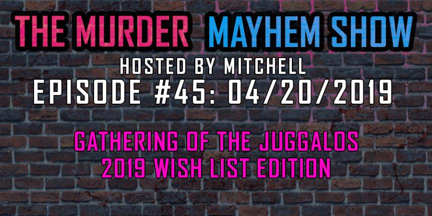 Murder Mayhem Show #45: GOTJ wish list (includes over SEVENTYnames!)