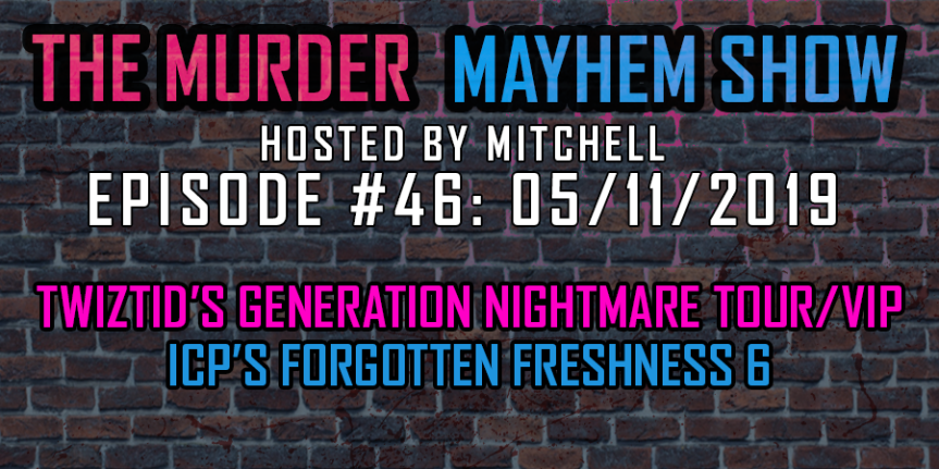Murder Mayhem Show #46: Twiztid's Generation Nightmare tour and VIP, my thoughts on ICP's Forgotten Freshness6