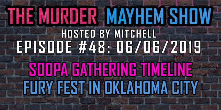 Murder Mayhem Show #48: Soopa Gathering timeline, Fury Fest in Oklahoma City