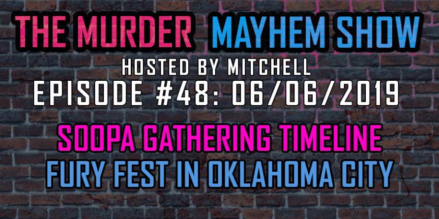 Murder Mayhem Show #48: Soopa Gathering timeline, Fury Fest in OklahomaCity