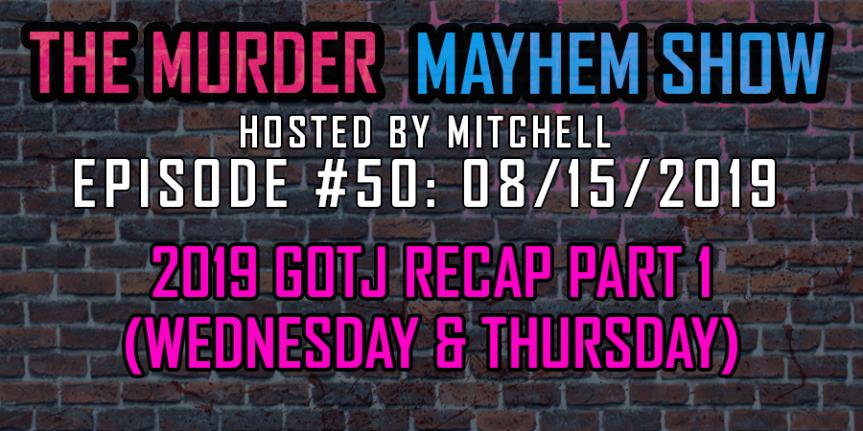 Murder Mayhem Show #50: 2019 GOTJ recap (Part1)